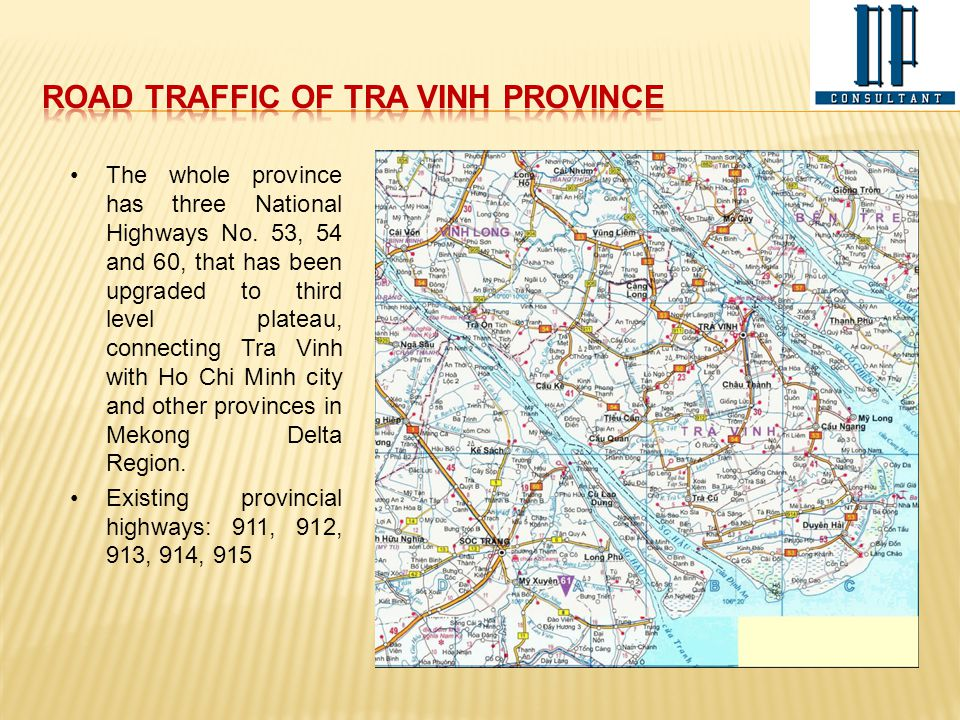 The whole province has three National Highways No. 53, 54 and 60, that has been upgraded to third level plateau, connecting Tra Vinh with Ho Chi Minh