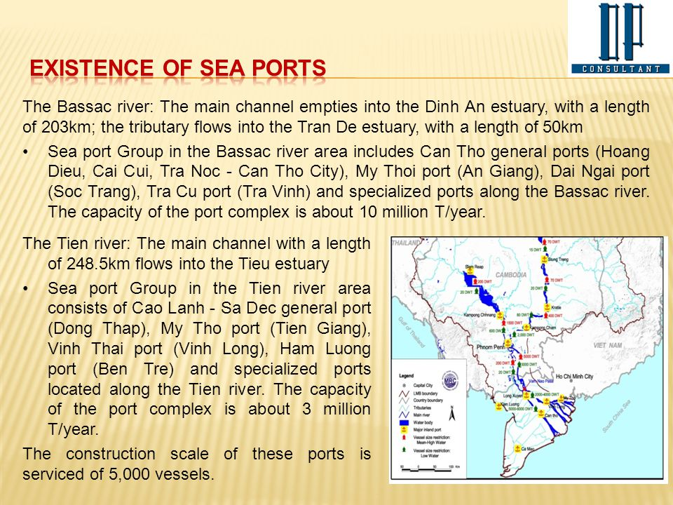The Bassac river: The main channel empties into the Dinh An estuary, with a length of 203km; the tributary flows into the Tran De estuary, with a leng