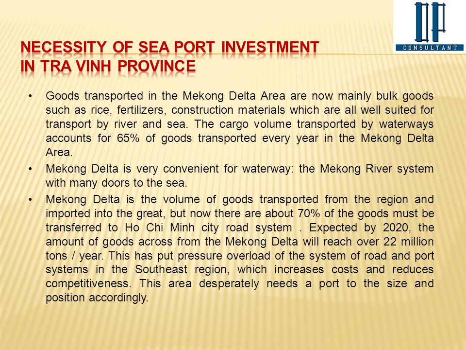 Goods transported in the Mekong Delta Area are now mainly bulk goods such as rice, fertilizers, construction materials which are all well suited for t
