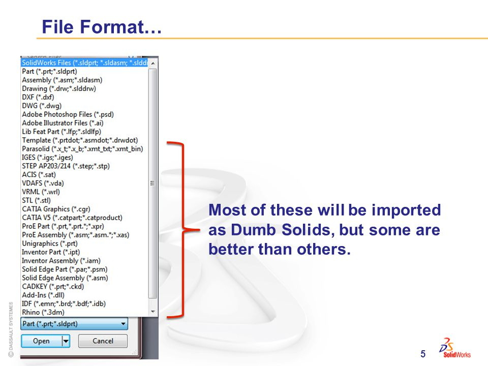 5 File Format… Most of these will be imported as Dumb Solids, but some are better than others.