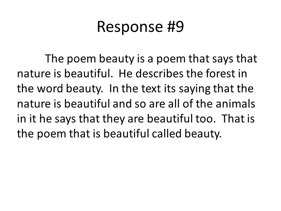 Response #9 The poem beauty is a poem that says that nature is beautiful. He describes the forest in the word beauty. In the text its saying that the