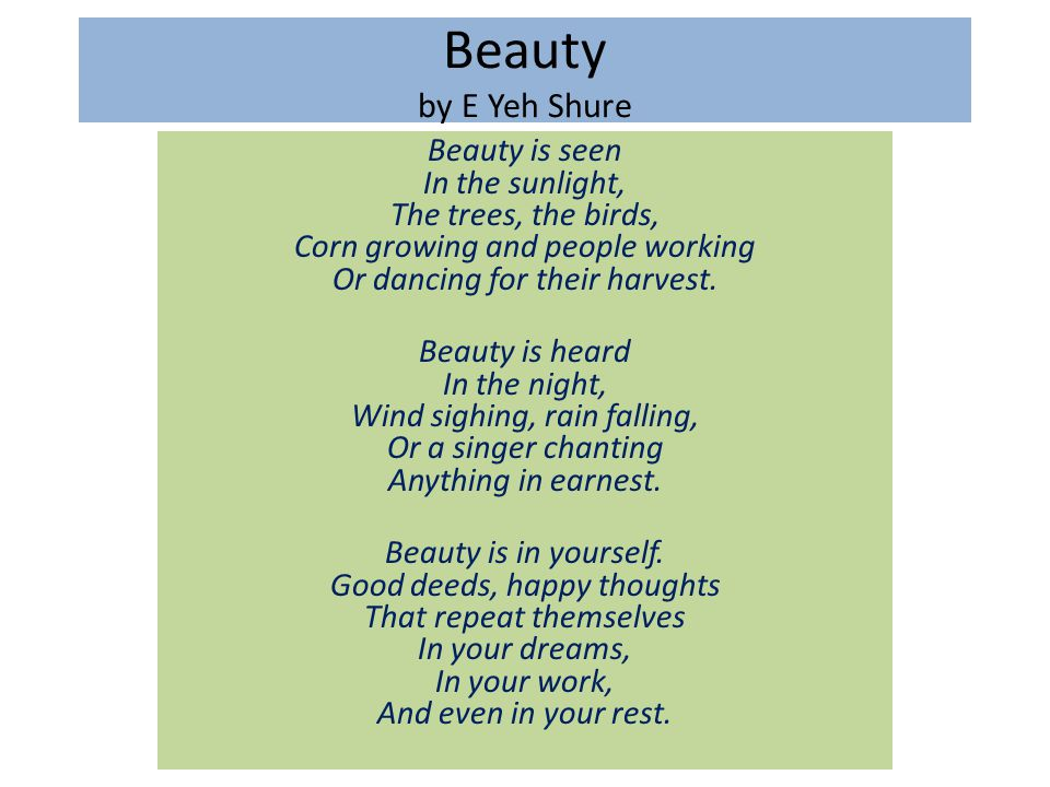 Beauty by E Yeh Shure Beauty is seen In the sunlight, The trees, the birds, Corn growing and people working Or dancing for their harvest. Beauty is he