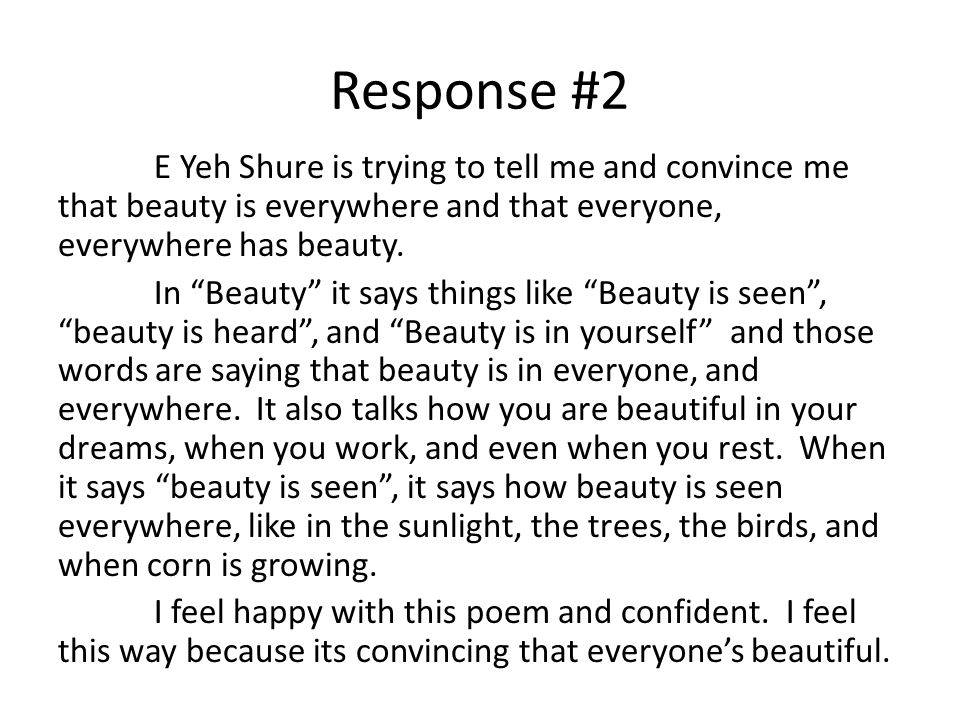 Response #2 E Yeh Shure is trying to tell me and convince me that beauty is everywhere and that everyone, everywhere has beauty. In Beauty it says thi