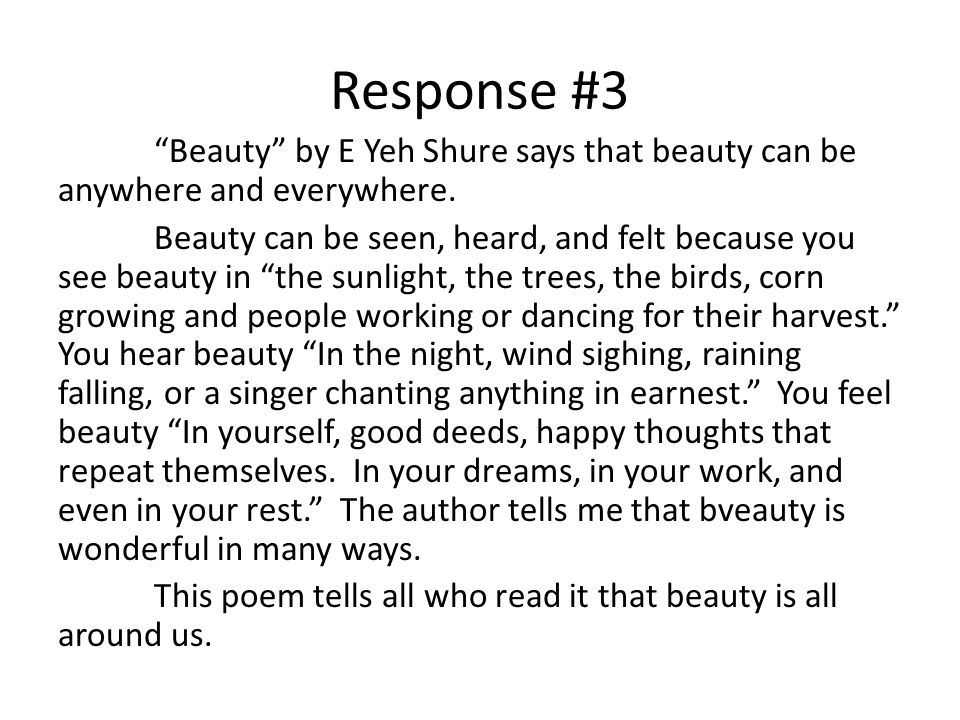 Response #3 Beauty by E Yeh Shure says that beauty can be anywhere and everywhere. Beauty can be seen, heard, and felt because you see beauty in the s