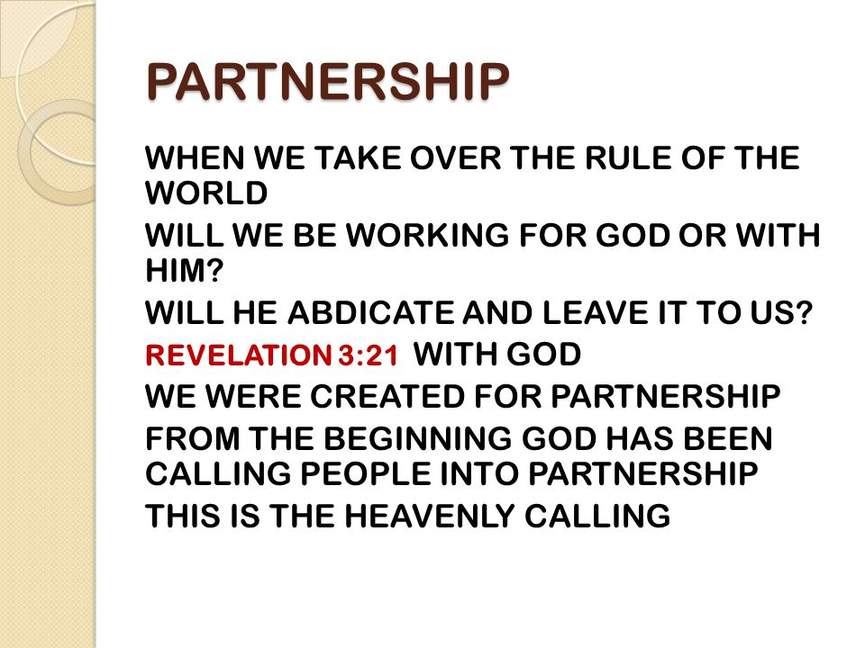 PARTNERSHIP WHEN WE TAKE OVER THE RULE OF THE WORLD WILL WE BE WORKING FOR GOD OR WITH HIM.