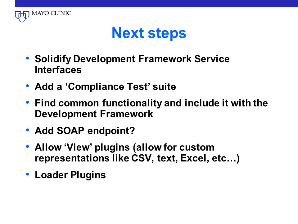 Next steps Solidify Development Framework Service Interfaces Add a Compliance Test suite Find common functionality and include it with the Development Framework Add SOAP endpoint.