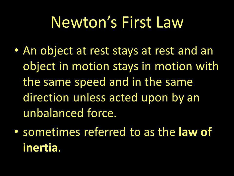 Newtons First Law An object at rest stays at rest and an object in motion stays in motion with the same speed and in the same direction unless acted u