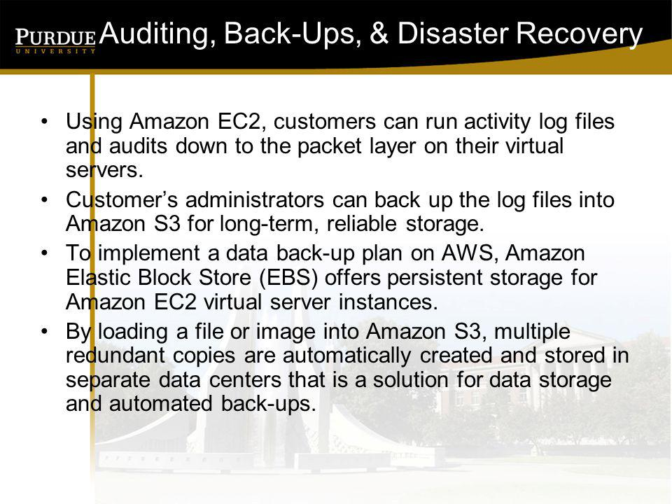 Auditing, Back-Ups, & Disaster Recovery Using Amazon EC2, customers can run activity log files and audits down to the packet layer on their virtual servers.