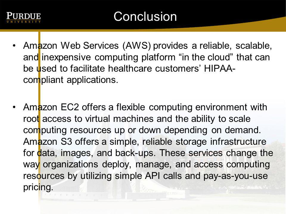 Conclusion Amazon Web Services (AWS) provides a reliable, scalable, and inexpensive computing platform in the cloud that can be used to facilitate hea