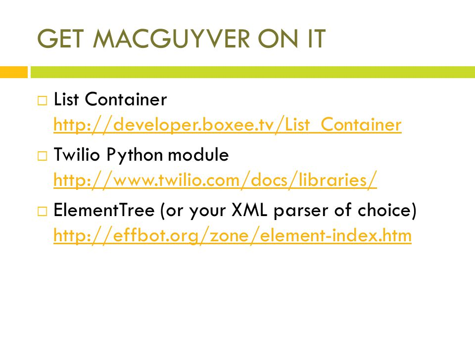 GET MACGUYVER ON IT List Container http://developer.boxee.tv/List_Container http://developer.boxee.tv/List_Container Twilio Python module http://www.t
