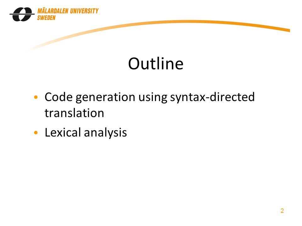 2 Outline Code generation using syntax-directed translation Lexical analysis