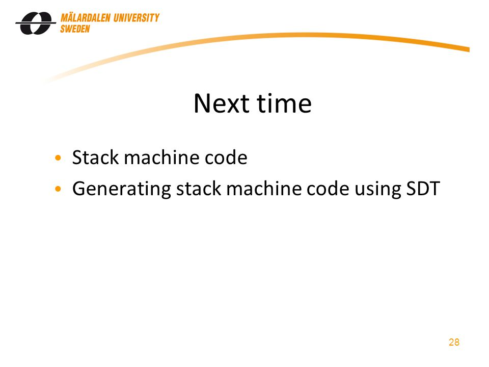 Next time Stack machine code Generating stack machine code using SDT 28