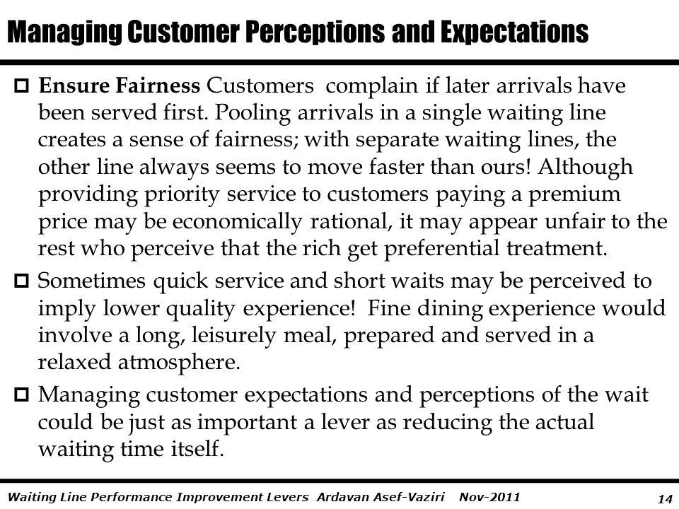 14 Ardavan Asef-Vaziri Nov-2011Waiting Line Performance Improvement Levers Ensure Fairness Customers complain if later arrivals have been served first