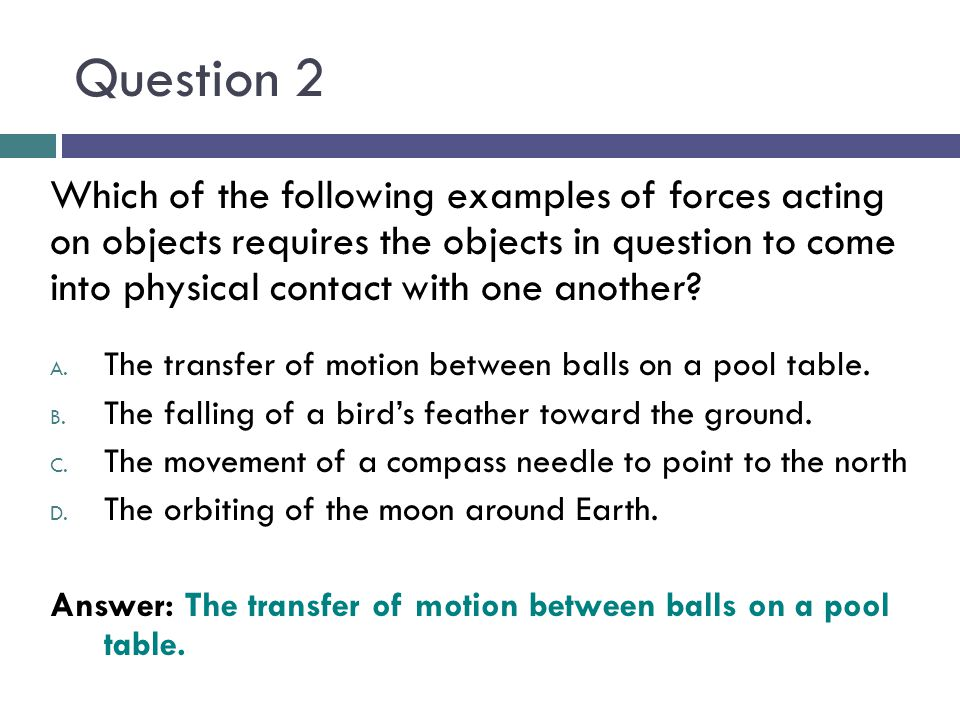 Question 13 The force of ___________ is the attraction between objects.