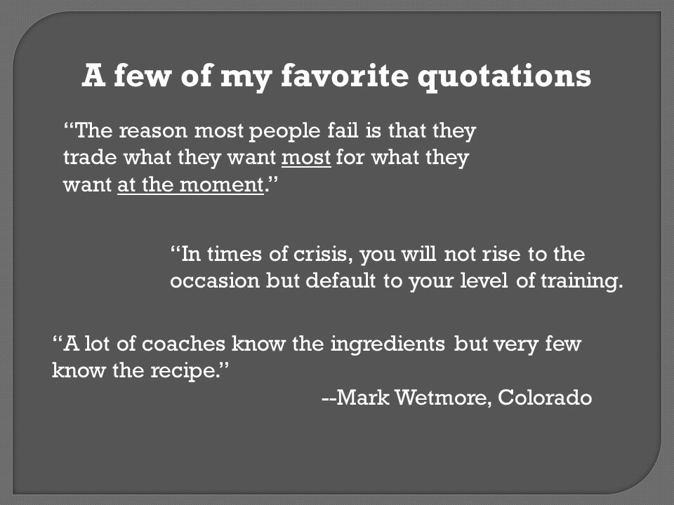 A lot of coaches know the ingredients but very few know the recipe. --Mark Wetmore, Colorado The reason most people fail is that they trade what they