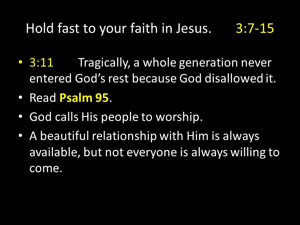 Hold fast to your faith in Jesus.3:7-15 3:11Tragically, a whole generation never entered Gods rest because God disallowed it. Read Psalm 95. God calls