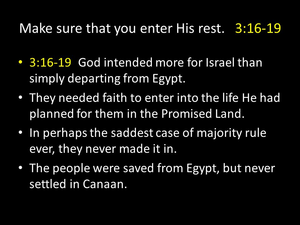 3:16-19God intended more for Israel than simply departing from Egypt. They needed faith to enter into the life He had planned for them in the Promised