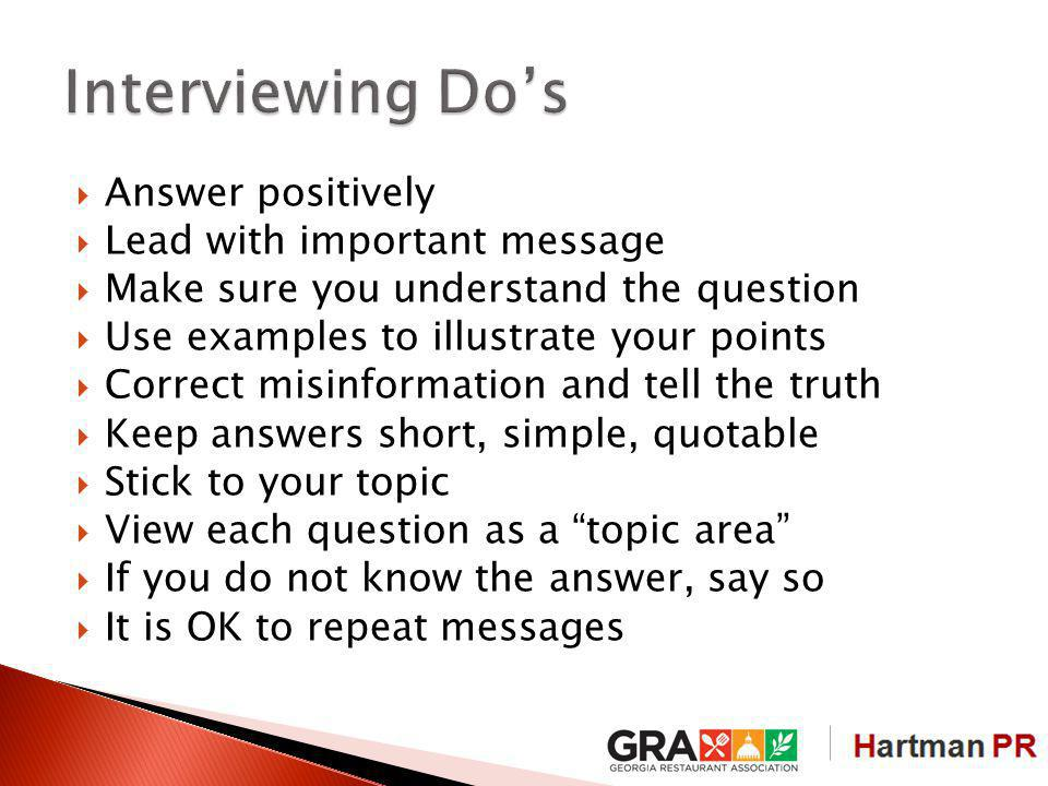 Answer positively Lead with important message Make sure you understand the question Use examples to illustrate your points Correct misinformation and