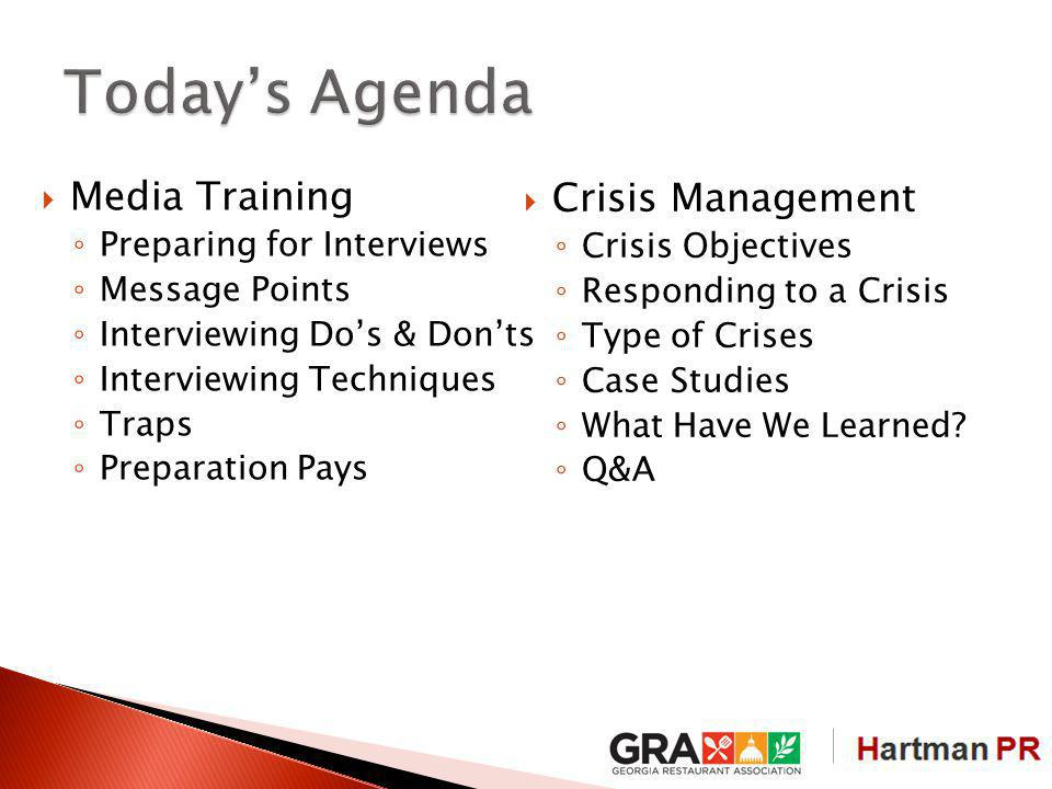 Media Training Preparing for Interviews Message Points Interviewing Dos & Donts Interviewing Techniques Traps Preparation Pays Crisis Management Crisis Objectives Responding to a Crisis Type of Crises Case Studies What Have We Learned.