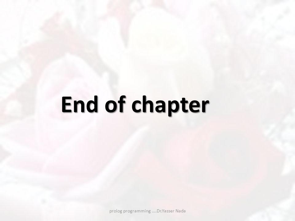 prolog programming....Dr.Yasser Nada End of chapter