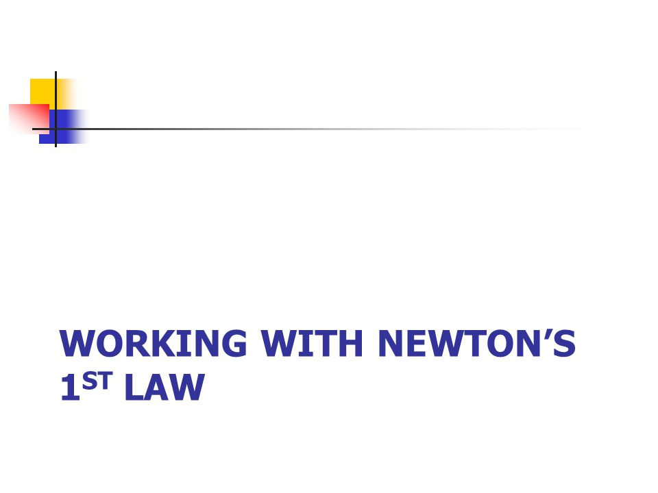 WORKING WITH NEWTONS 1 ST LAW