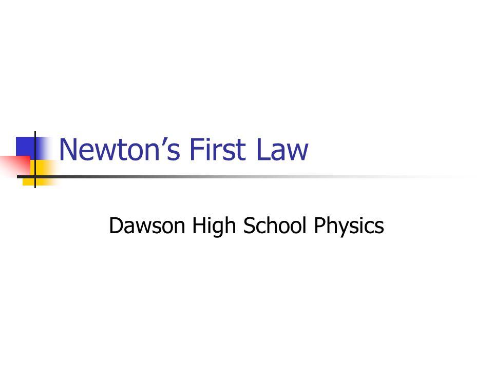 Newtons First Law Dawson High School Physics