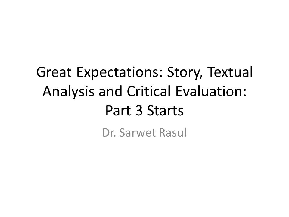 Great Expectations: Story, Textual Analysis and Critical Evaluation: Part 3 Starts Dr. Sarwet Rasul