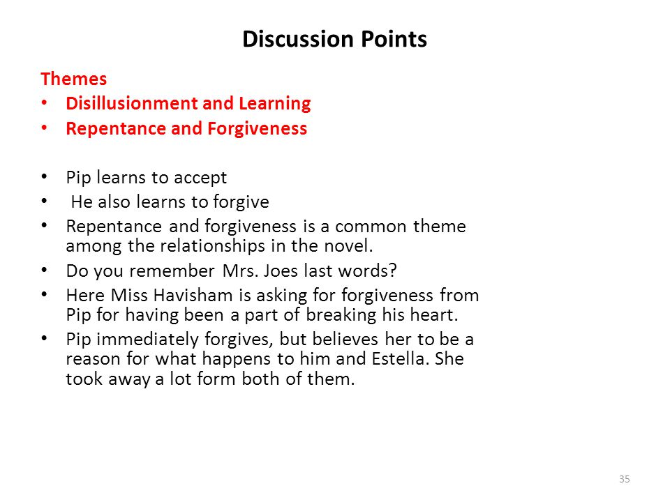 Discussion Points Themes Disillusionment and Learning Repentance and Forgiveness Pip learns to accept He also learns to forgive Repentance and forgive