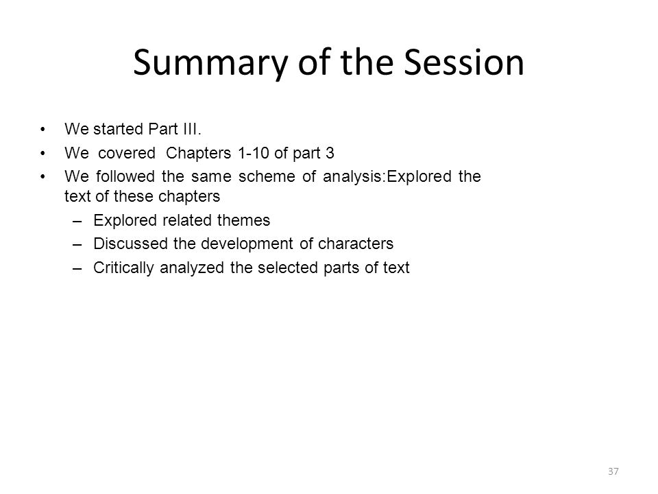Summary of the Session We started Part III. We covered Chapters 1-10 of part 3 We followed the same scheme of analysis:Explored the text of these chap