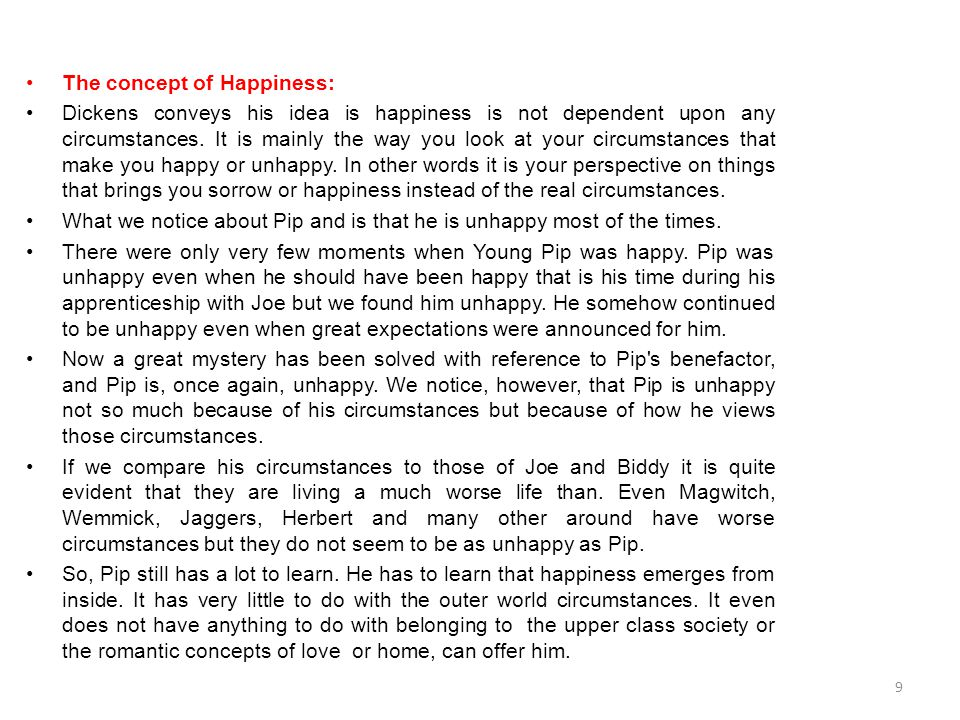 The concept of Happiness: Dickens conveys his idea is happiness is not dependent upon any circumstances. It is mainly the way you look at your circums