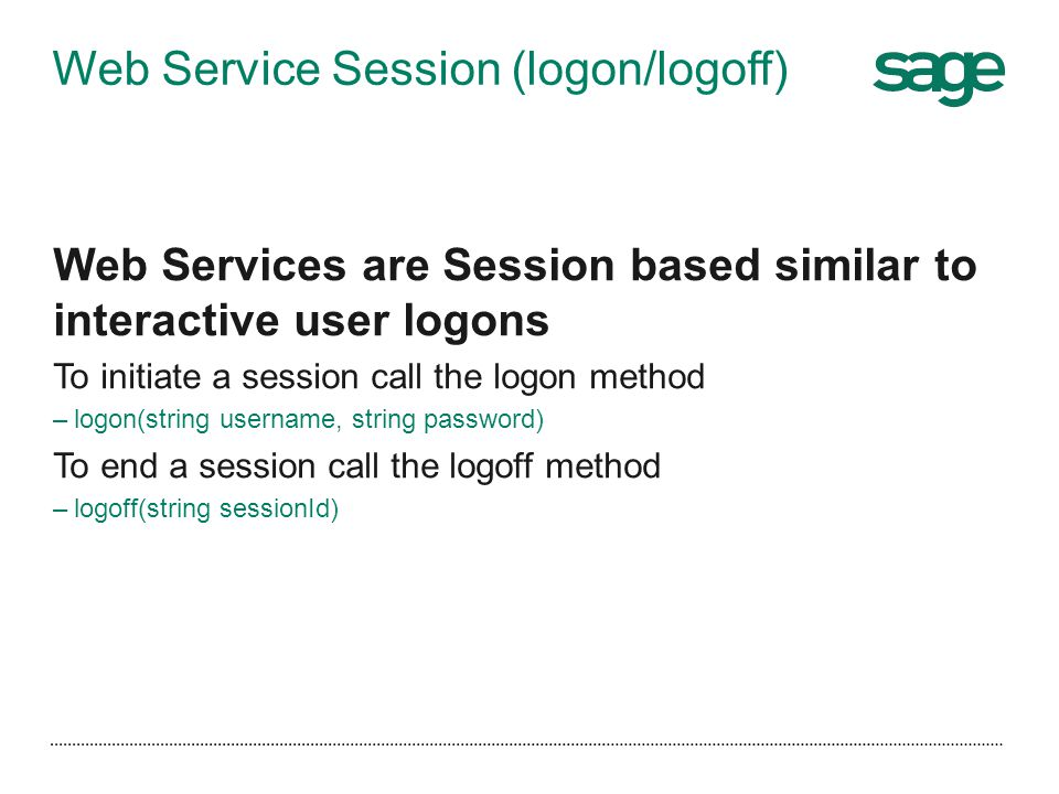 Web Service Session (logon/logoff) Web Services are Session based similar to interactive user logons To initiate a session call the logon method –logo