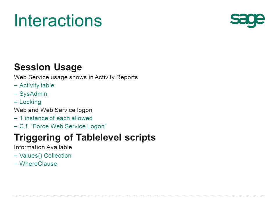 Interactions Session Usage Web Service usage shows in Activity Reports –Activity table –SysAdmin –Locking Web and Web Service logon –1 instance of eac