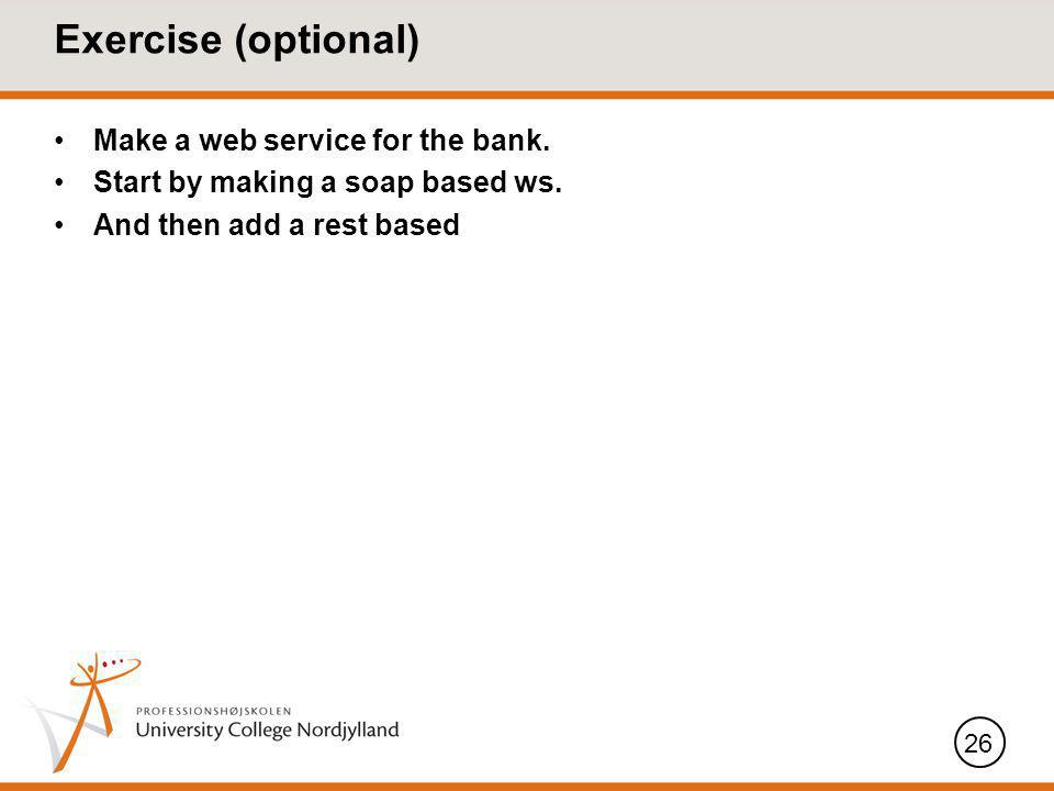 Exercise (optional) Make a web service for the bank.