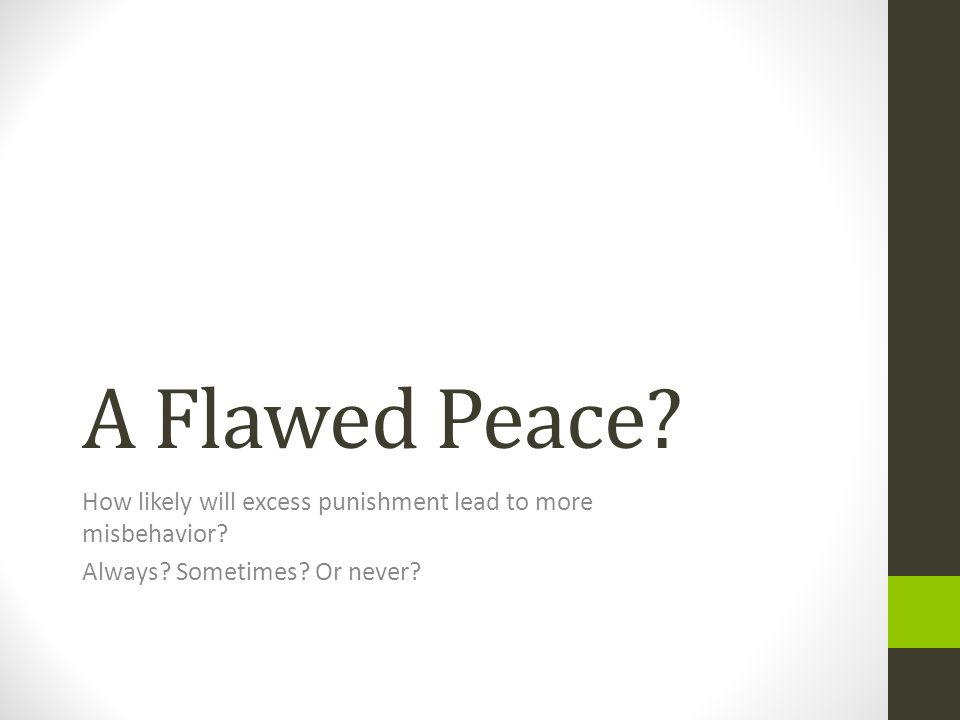 A Flawed Peace. How likely will excess punishment lead to more misbehavior.