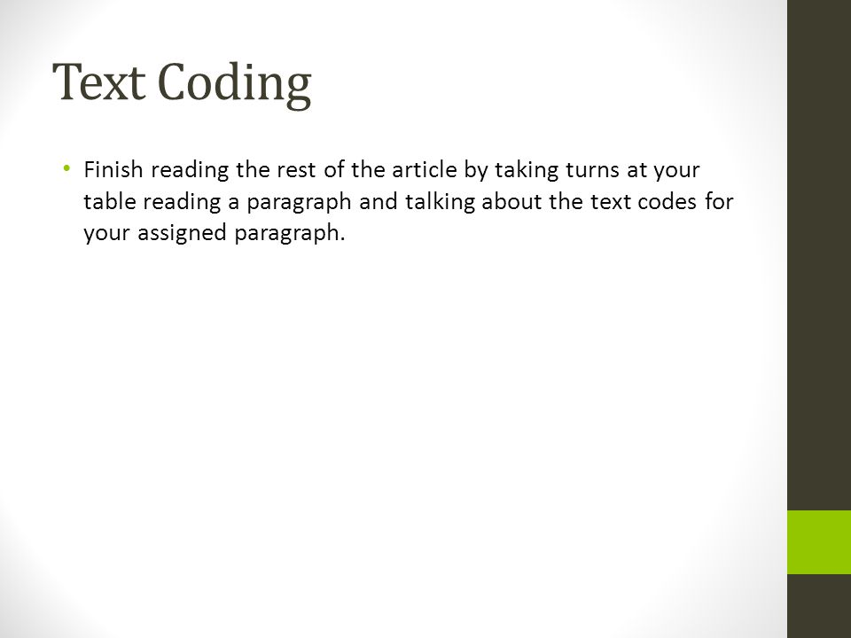 Text Coding Finish reading the rest of the article by taking turns at your table reading a paragraph and talking about the text codes for your assigned paragraph.