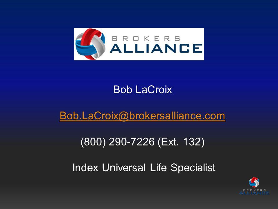 Bob LaCroix Bob.LaCroix@brokersalliance.com (800) 290-7226 (Ext.