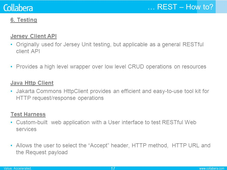 … REST – How to? 6. Testing Jersey Client API Originally used for Jersey Unit testing, but applicable as a general RESTful client API Provides a high