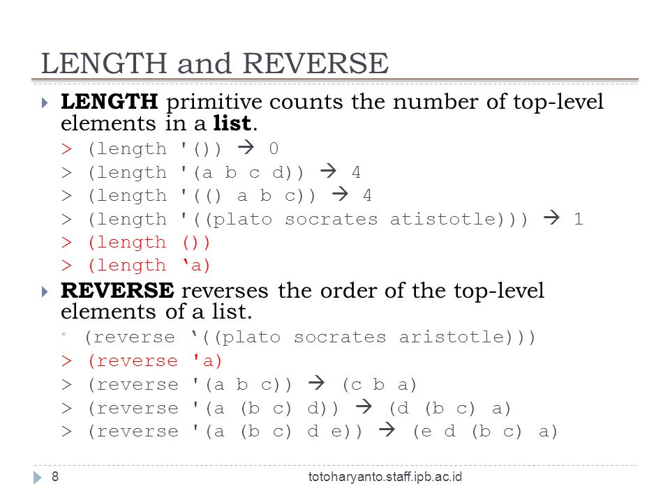 LENGTH and REVERSE totoharyanto.staff.ipb.ac.id8 LENGTH primitive counts the number of top-level elements in a list.