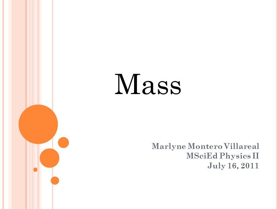 Marlyne Montero Villareal MSciEd Physics II July 16, 2011 Mass