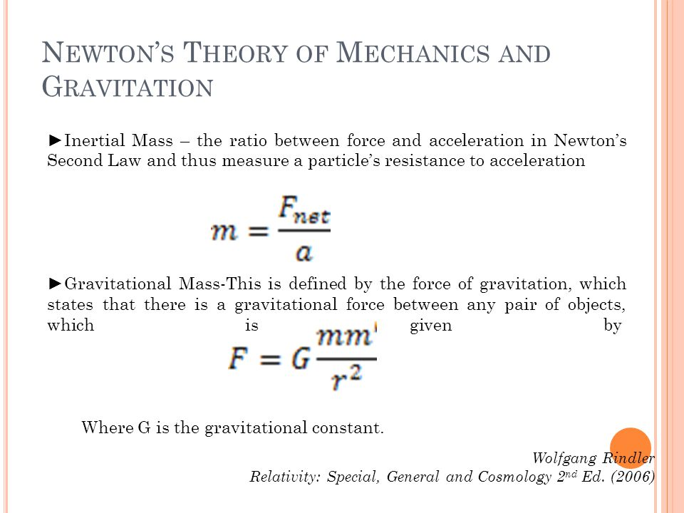 N EWTON S T HEORY OF M ECHANICS AND G RAVITATION Inertial Mass – the ratio between force and acceleration in Newtons Second Law and thus measure a par