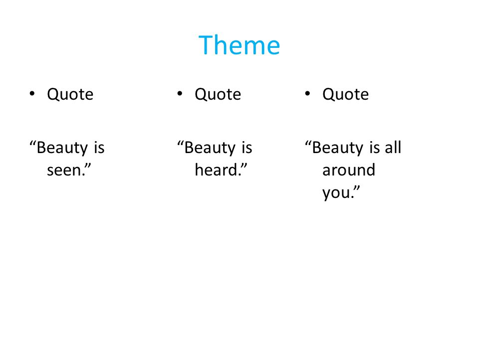 Theme Quote Beauty is seen. Quote Beauty is heard. Quote Beauty is all around you.
