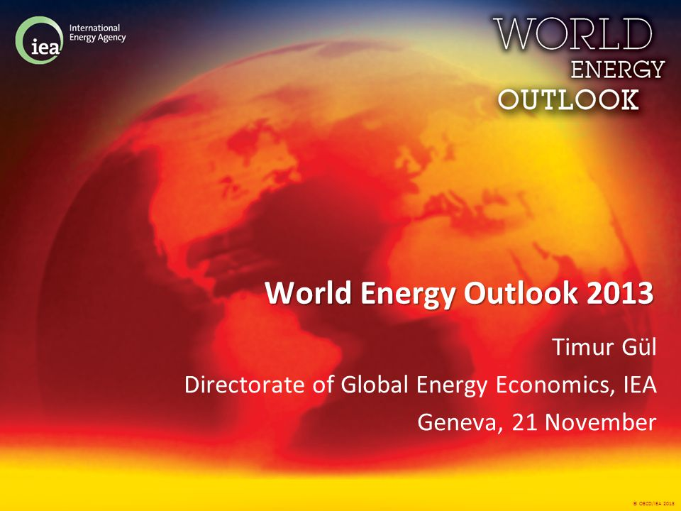 © OECD/IEA 2013 The world energy scene today Some long-held tenets of the energy sector are being rewritten Countries are switching roles: importers are becoming exporters… … and exporters are among the major sources of growing demand New supply options reshape ideas about distribution of resources But long-term solutions to global challenges remain scarce Renewed focus on energy efficiency, but CO 2 emissions continue to rise Fossil-fuel subsidies increased to $544 billion in 2012 1.3 billion people lack electricity, 2.6 billion lack clean cooking facilities Energy prices add to the pressure on policymakers Sustained period of high oil prices without parallel in market history Large, persistent regional price differences for gas & electricity