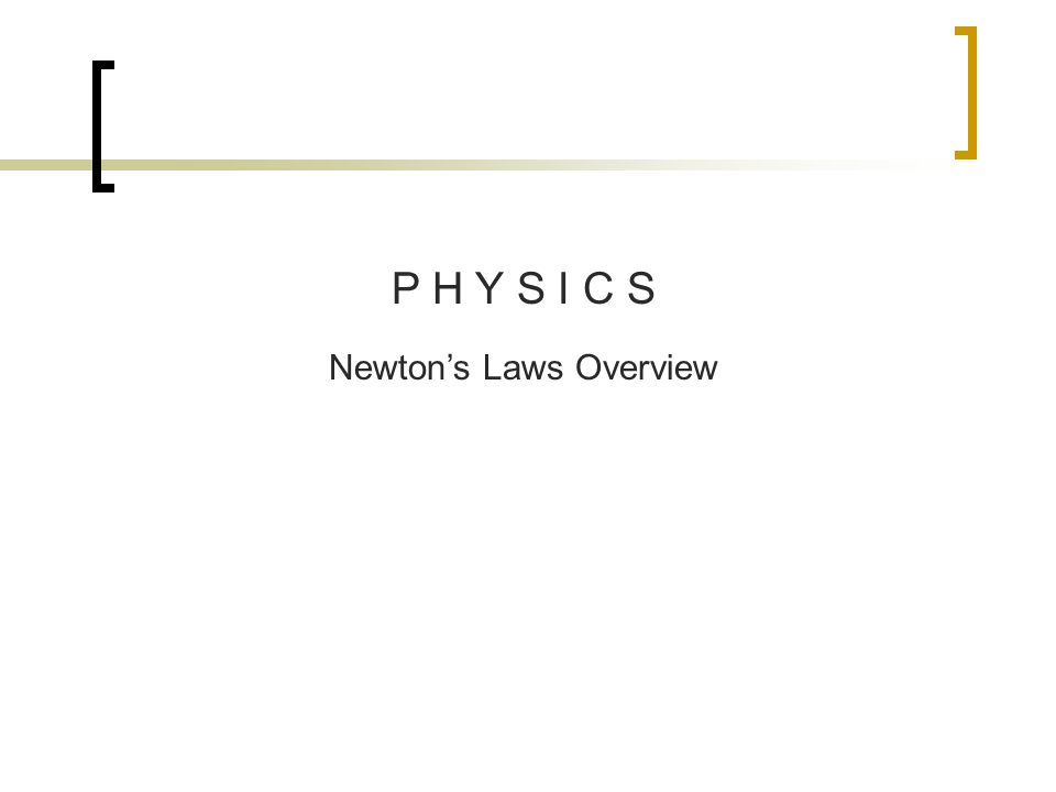 P H Y S I C S Newtons Laws Overview
