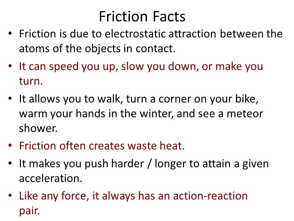 Friction Friction is the force bodies can impart on each other when theyre in contact. The friction forces are parallel to the contact surface and occ