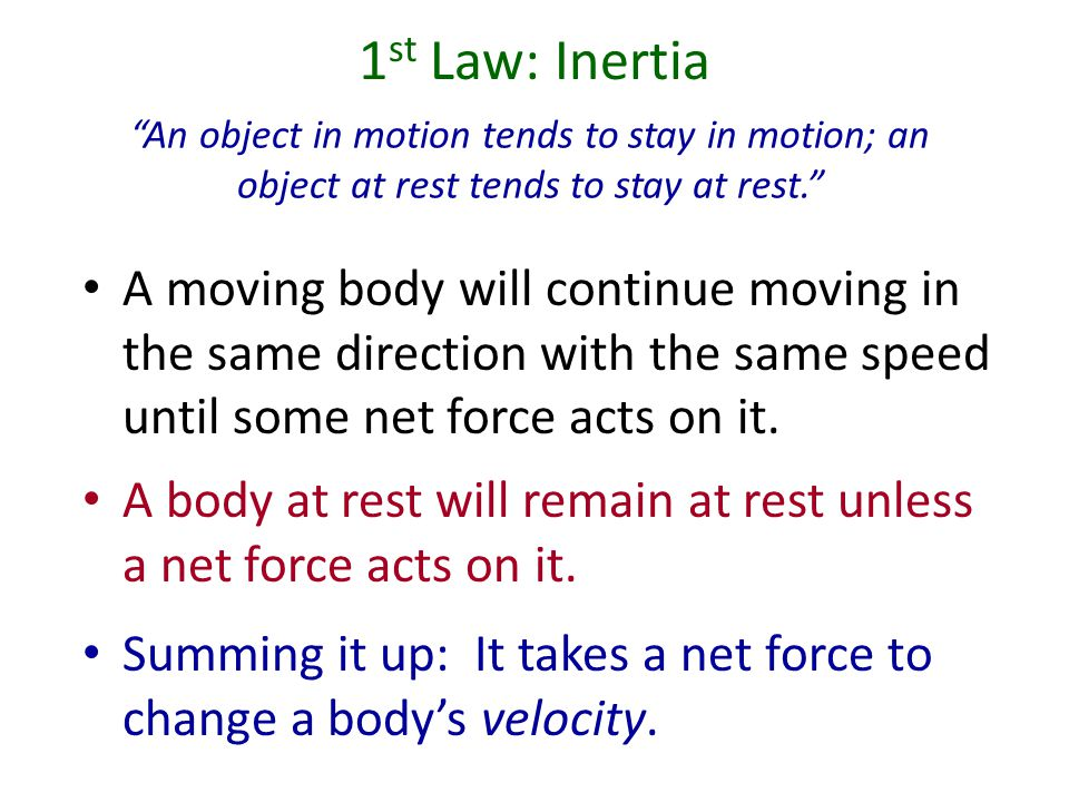 Newtons Laws of Motion 1.Inertia: An object in motion tends to stay in motion. An object at rest tends to stay at rest. 2. F net = m a 3.Action – Reac