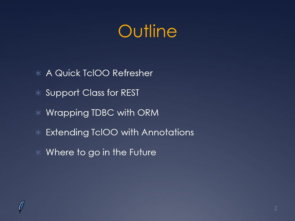Outline A Quick TclOO Refresher Support Class for REST Wrapping TDBC with ORM Extending TclOO with Annotations Where to go in the Future 2