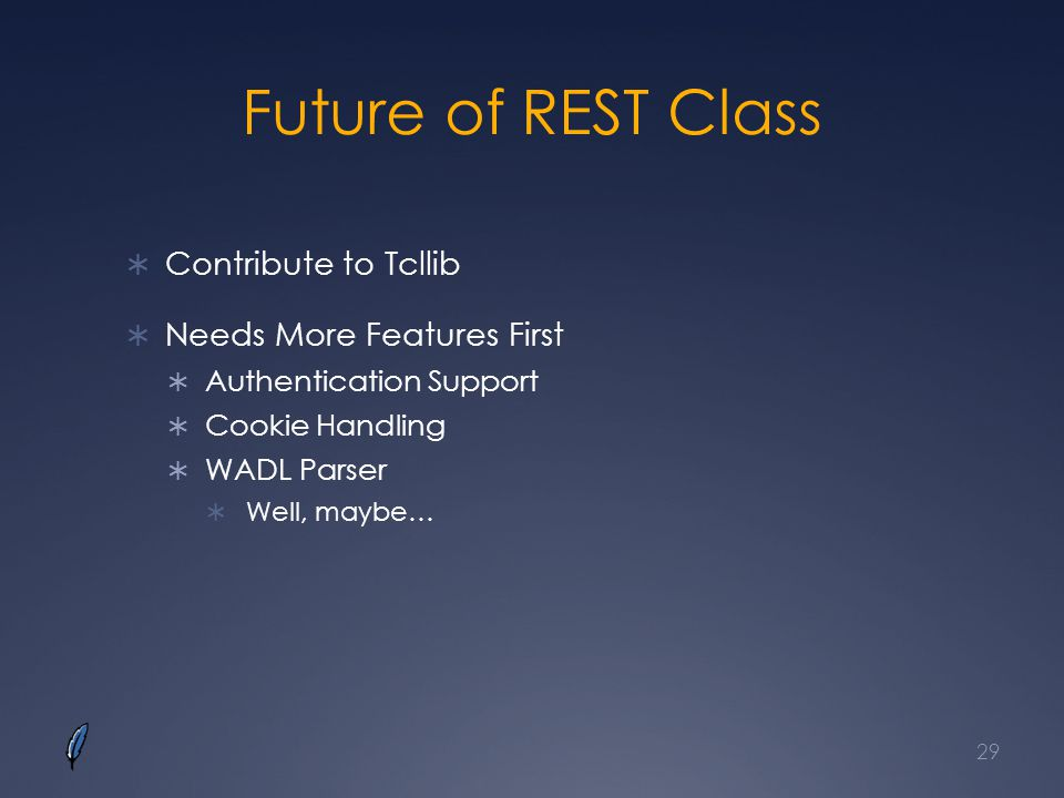 Future of REST Class Contribute to Tcllib Needs More Features First Authentication Support Cookie Handling WADL Parser Well, maybe… 29