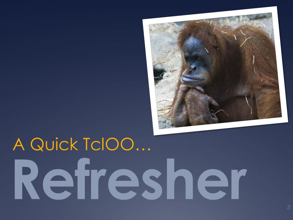 Refresher A Quick TclOO… 3