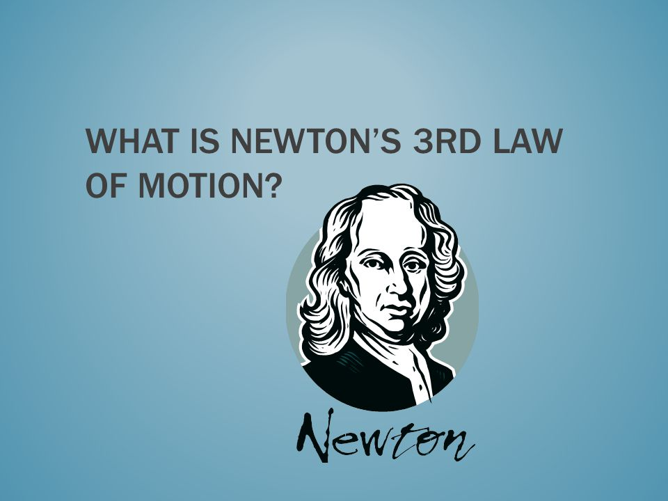 WHAT IS NEWTONS 3RD LAW OF MOTION?