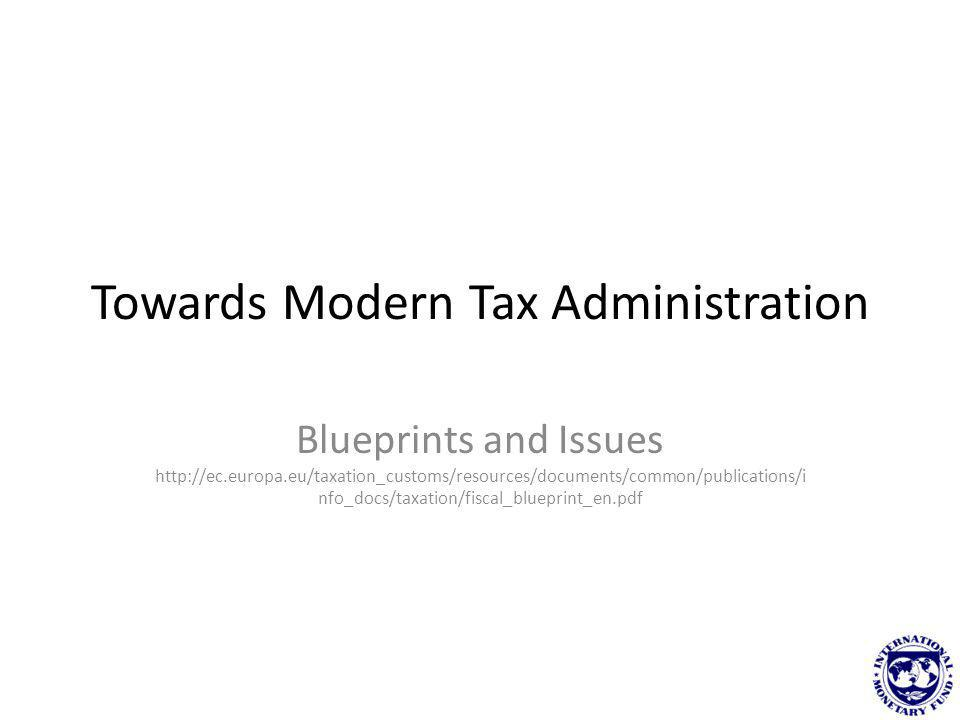 Towards Modern Tax Administration Blueprints and Issues http://ec.europa.eu/taxation_customs/resources/documents/common/publications/i nfo_docs/taxati